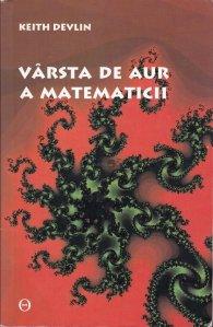 Varsta de aur a matematicii / Mathematics: The Golden Age