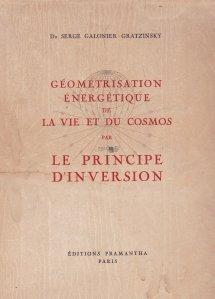 Geometrisation energetique de la vie et du cosmos par le principe d'inversion / Geometrizarea energetica a vieții și a cosmosului prin principiul inversiunii