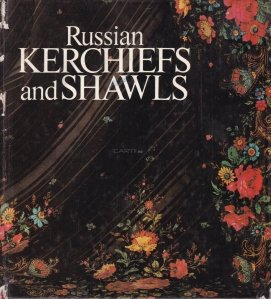 Russian Kerchief and Shawls / Basmale si saluri rusesti
