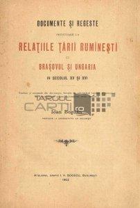 Documente si regeste privitoare la relatiile Tarii Rommanesti Ruminesti cu Brasovul si Ungaria in secolul XV si XVI