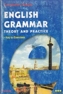 English Grammar.Theory and practice / Graatica limbii engleze.Teorie si practica