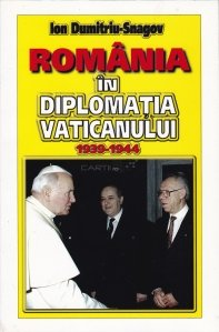Romania in diplomatia Vaticanului. 1939-1944