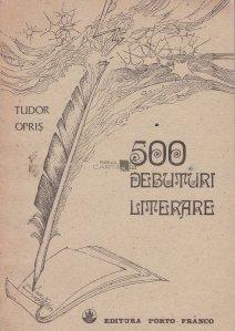 500 debuturi literare. Istoria debutului scolar al scriitorilor romani (1820-1980)