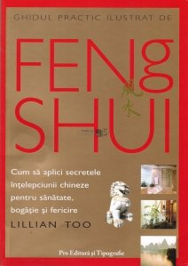 Ghidul practic ilustrat de Feng Shui / The complete illustrated guide to Feng Shui