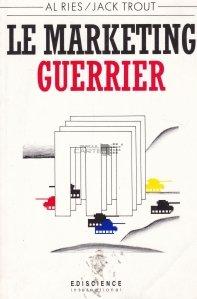 Le marketing guerrier / Razboiul marketingului