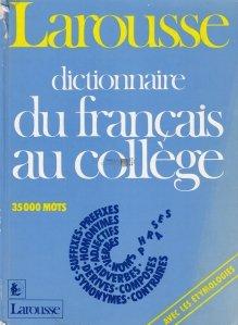 Larousse dictionnaire du francais au college / Larousse dictionar frnacez pentru facultate