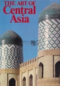 The art of Central Asia / Arta Asiei Centrale