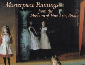 Masterpiece Paintings form Museums of Fine Art, Boston
