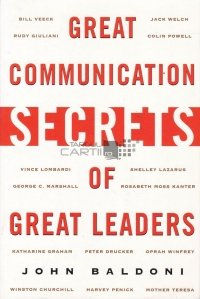 Great communication secrets of great leaders / Marile secrete de comunicare ale marilor lideri