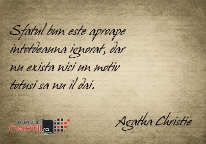 Sfatul bun este aproape  intotdeauna ignorat, dar  nu exista nici un motiv  totusi sa nu il dai.                                  Agatha Christie