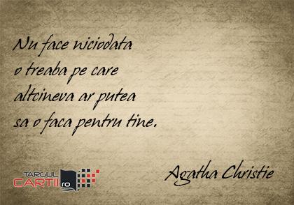 Nu face niciodata  o treaba pe care  altcineva ar putea  sa o faca pentru tine.                                                                         Agatha Christie