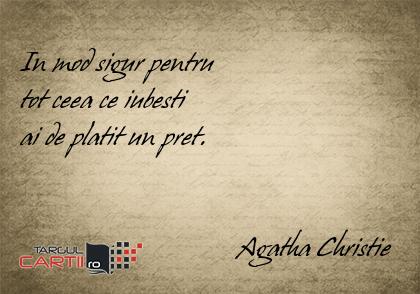 In mod sigur pentru  tot ceea ce iubesti  ai de platit un pret.                                  Agatha Christie