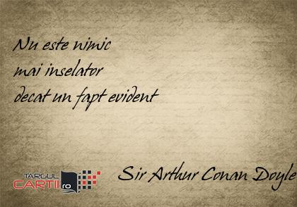 Nu este nimic  mai inselator  decat un fapt evident                        Sir Arthur Conan Doyle