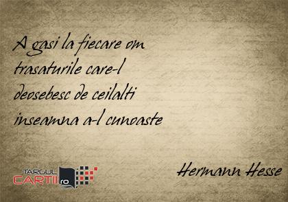 A gasi la fiecare om  trasaturile care-l  deosebesc de ceilalti  inseamna a-l cunoaste                                    Hermann Hesse