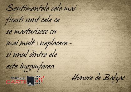 Sentimentele cele mai  firesti sunt cele ce  se marturisesc cu  mai multă neplacere -  si unul dintre ele  este ingamfarea                               Honore de Balzac