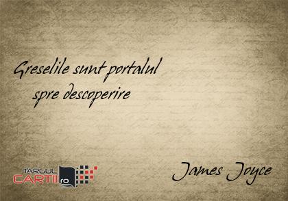 Greselile sunt portalul      spre descoperire                                    James Joyce