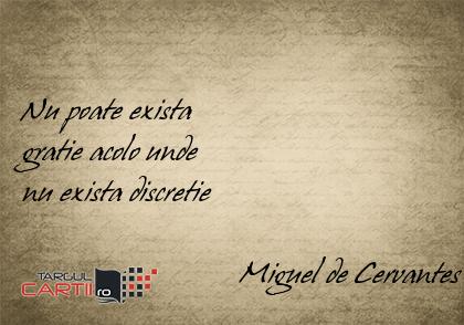 Nu poate exista  gratie acolo unde  nu exista discretie                              Miguel de Cervantes