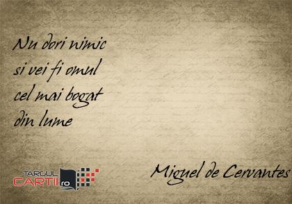 Nu dori nimic  si vei fi omul  cel mai bogat  din lume                              Miguel de Cervantes