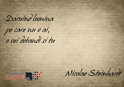 Daruind lumina  pe care nu o ai,  o vei dobandi si tu                                Nicolae Steinhardt