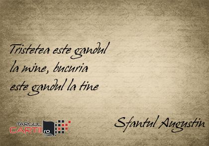 Tristetea este gandul  la mine, bucuria  este gandul la tine                                Sfantul Augustin
