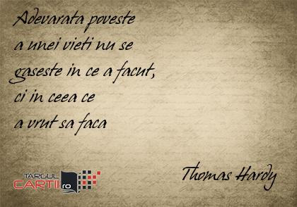 Adevarata poveste  a unei vieti nu se  gaseste in ce a facut,  ci in ceea ce  a vrut sa faca                                    Thomas Hardy
