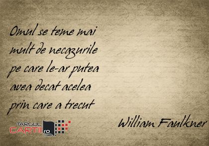 Omul se teme mai  mult de necazurile  pe care le-ar putea  avea decat acelea  prin care a trecut                                William Faulkner