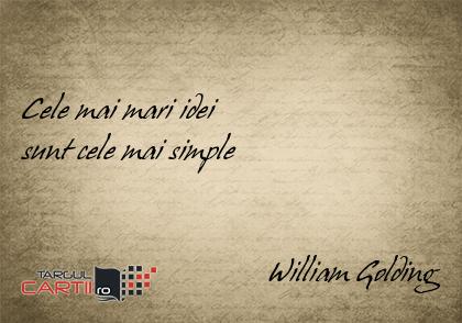 Cele mai mari idei  sunt cele mai simple                                   William Golding